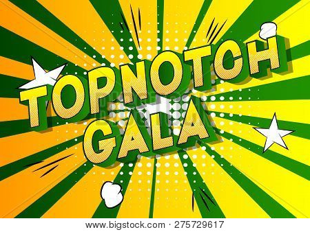 Topnotch Gala - Vector Illustrated Comic Book Style Phrase On Abstract Background.