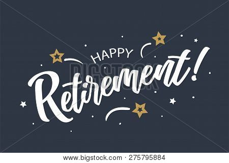 Happy Retirement Lettering Card, Banner. Beautiful Greeting Scratched Calligraphy White Text Word St