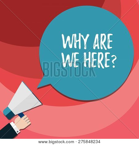 Word Writing Text Why Are We Herequestion. Business Concept For Reasons To Be Somewhere Explanation