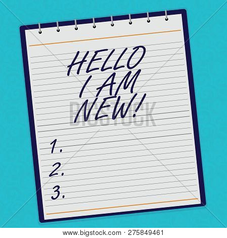 Handwriting Text Hello I Am New. Concept Meaning Introducing Yourself To Unknown Showing Newbie In T