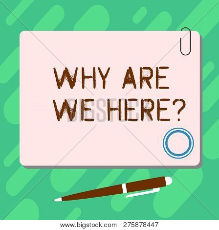 Handwriting Text Why Are We Herequestion. Concept Meaning Reasons To Be Somewhere Explanation Purpos