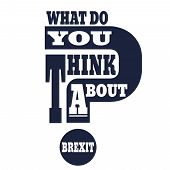United Kingdom exit from European Union relative image. Brexit named politic process. Referendum theme. What do you think about brexit question poster
