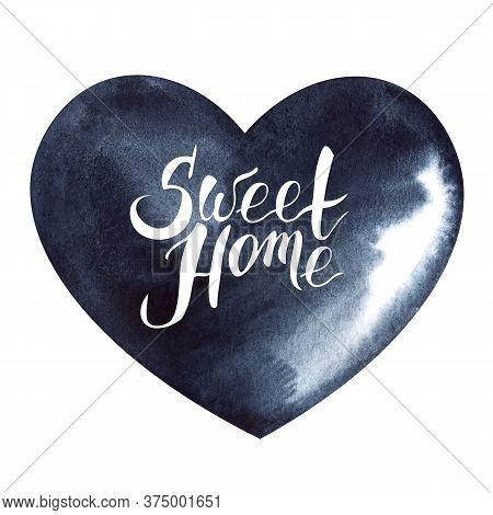Abstract Watercolor Image Of Black Unevenly Colored Heart With Lettering Quote Sweet Home. Hand Draw