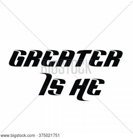 Greater Is He, Christian Faith, Typography For Print Or Use As Poster, Card, Flyer Or T Shirt