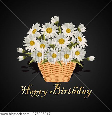 Happy Birthday Greeting Card. Field Daisies In A Wicker Basket. Vector Illustration