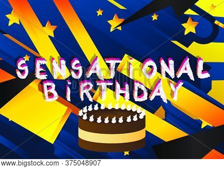 Sensational Birthday Text. Vector Illustrated Crayon Drawing. Template For, Banner, Poster, Flyer, G