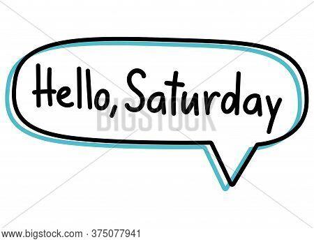 Hello Saturday. Handwritten Lettering Illustration. Black Vector Text In A Blue Neon Speech Bubble.