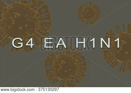 Inscription Text Of New Virus Called G4 Ea H1n1 With 3d Rendered Illustration Virus As Background