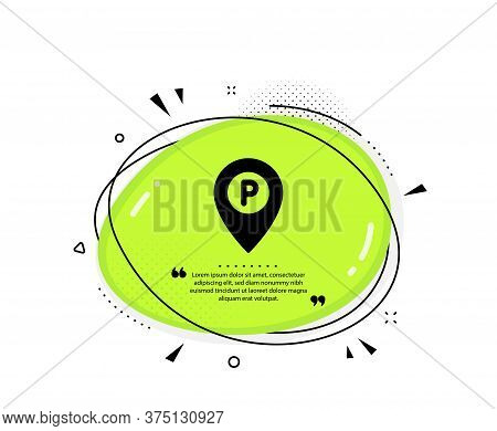 Parking Icon. Quote Speech Bubble. Location Map Pointer Sign. Car Park Symbol. Quotation Marks. Clas