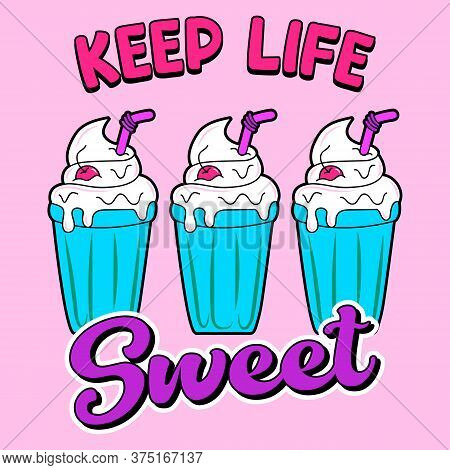 Keep Life Sweet Text, Vector Of A Vanilla Milkshake With A Cherry On The Top And A Straw, Slogan Pri