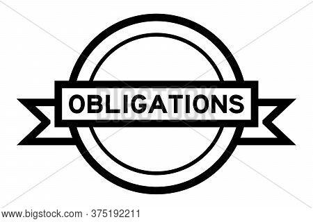 Vintage Black Color Round Label Banner With Word Obligation On White Background