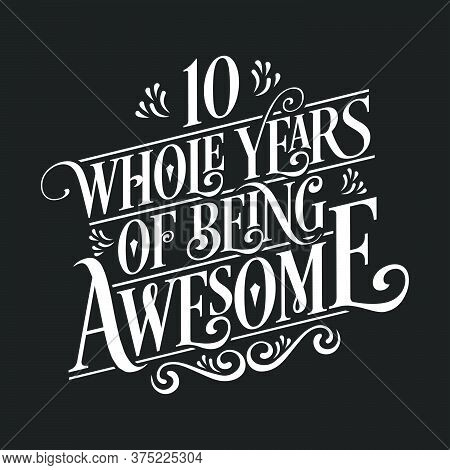 10 Years Birthday And 10 Years Wedding Anniversary Typography Design, 10 Whole Years Of Being Awesom