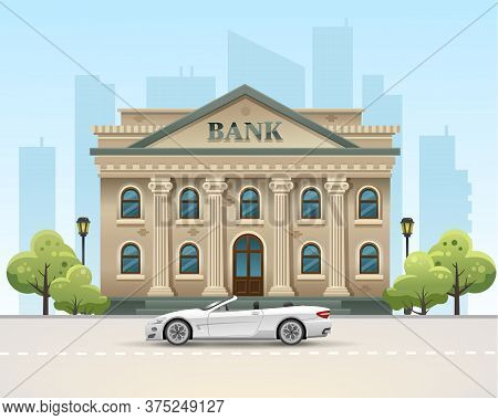 Bank Building. Bank In The City. The Car Is At The Bank. Money In The Bank. Vector Flat Illustration