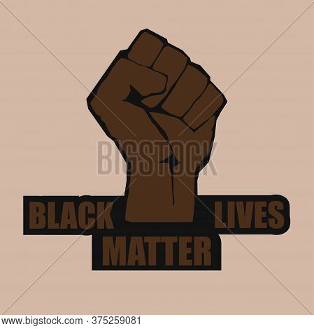 Black Lives Matter And Black Hand Protesting, Stop Racism. Fist Raised Up For Standing Up For Equal