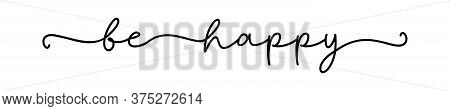 Be Happy. Positive Lettering Typography Script Quote Be Happy. Poster, Card, Vector Design Banner. H