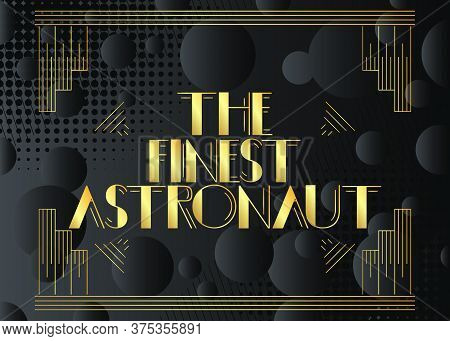 Art Deco The Finest Astronaut Text. Decorative Greeting Card, Sign With Vintage Letters.
