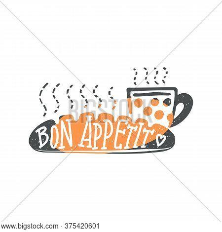 Bon Appetit Hand Drawn Lettering, Cartoon Vector Illustration Isolated On White.