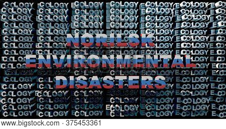 The Inscription Norilsk Environmental Disasters On The Background Of The Word Ecology, A Disaster Ab