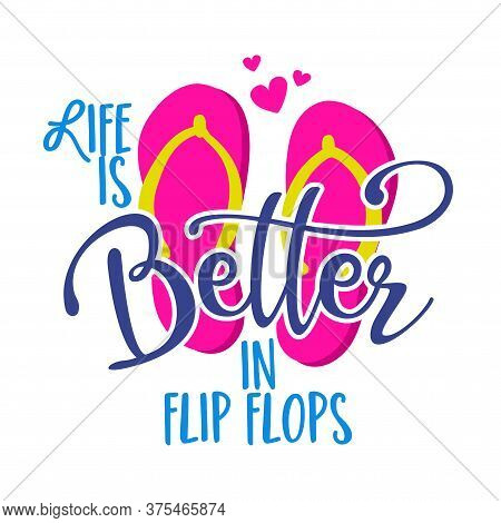 Life Is Better In Flip Flops - Pink Flip Flop Beach Footwear With Lovely Summer Quote. Cute Hand Dra