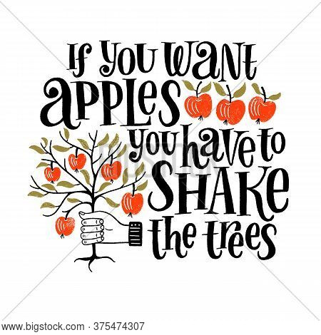 Hand-drawn Inspirational Lettering Quote About Apples. If You Want Apples You Have To Shake The Tree