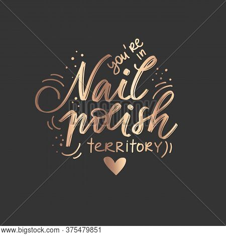 Golden Vector Handwritten Lettering About Nails. Inspiration Quote For Nail Studio, Manicure Master