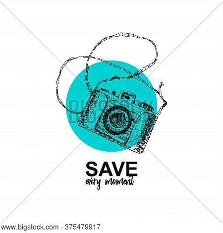 Save Every Moment. Isolated Sketch Retro Camera On Circle. Doodle Photo Vintage Logo In Vector. Prin