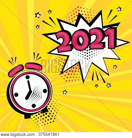 2021 New Year Comic Speech Bubble With Alarm Clock On Yellow Background. Comic Sound Effects In Pop