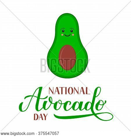 National Avocado Day Calligraphy Lettering With Cute Cartoon Character Isolated On White. Funny Amer