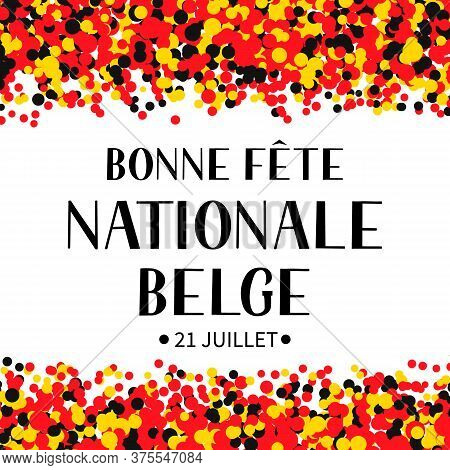 Bonne Fete Nationale Belge Happy Belgian National Day In French Hand Lettering With Confetti. Belgiu