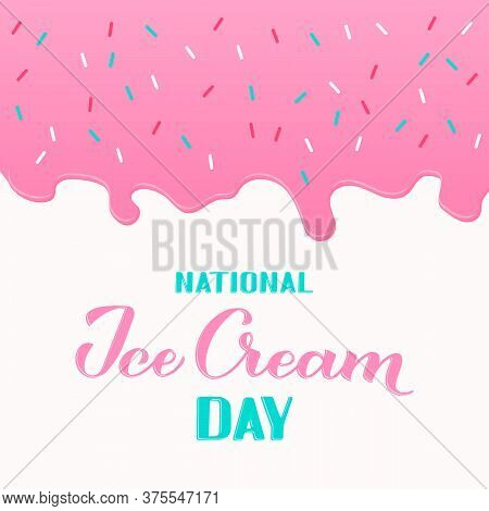 National Ice Cream Day Vector Poster With Calligraphy Hand Lettering And Melted Icecream. Funny Amer