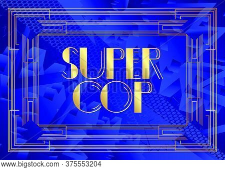 Art Deco Super Cop Text. Decorative Greeting Card, Sign With Vintage Letters.