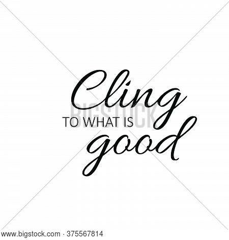 Cling To What Is Good, Christian Quote, Typography For Print Or Use As Poster, Card, Flyer Or T Shir