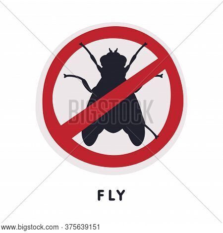 Fly Insect Prohibition Sign, Pest Control And Extermination Service Vector Illustration On White Bac