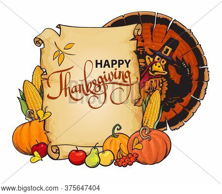 Paper Scroll With Happy Thanksgiving Text, Cartoon Turkey Wearing Pilgrim Hat With Pumpkins, Corn, B