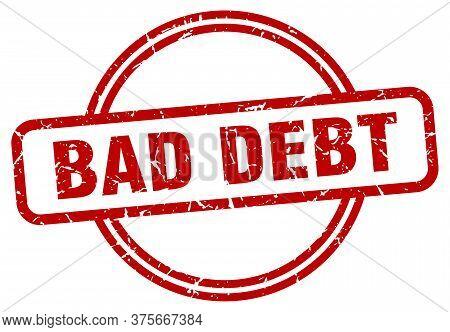 Bad Debt Grunge Stamp. Bad Debt Round Vintage Stamp