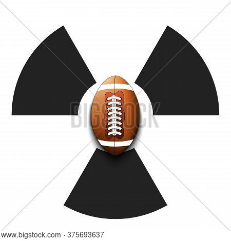 Radiaction Symbol With Football Ball. Caution Radioactive Danger Sign. Football Quarantined. Cancell