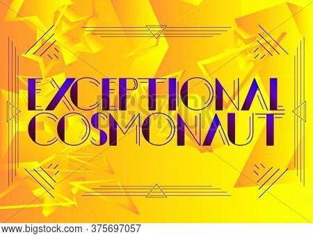 Art Deco Exceptional Cosmonaut Text. Decorative Greeting Card, Sign With Vintage Letters.