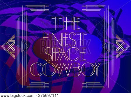 Art Deco The Finest Space Cowboy Text. Decorative Greeting Card, Sign With Vintage Letters.
