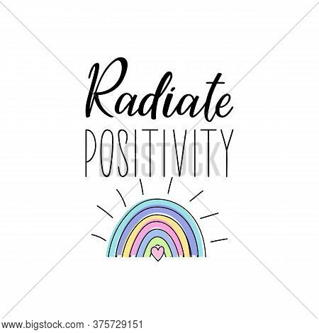 Radiate Positivity. Lettering. Can Be Used For Prints Bags, T-shirts, Posters, Cards. Calligraphy Ve