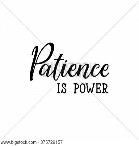 Patience Is Power. Lettering. Can Be Used For Prints Bags, T-shirts, Posters, Cards. Calligraphy Vec