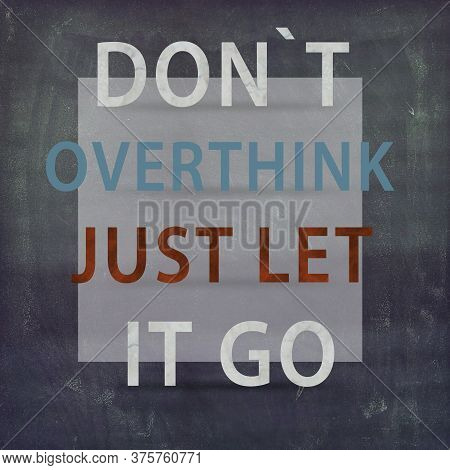 Inspirational Motivational Quote - Don`t Over Think Just Let It Go.