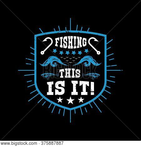 Fishing This Is It! - Fishing Quotes Design, Fishing Typographic T Shirt Design.