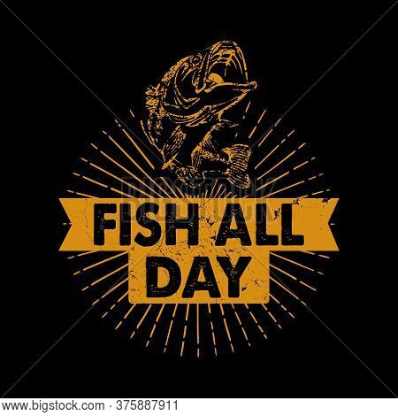 Fish All Day - Fishing Vector Graphic, Typographic Quotes Or T Shirt Design.