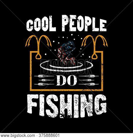 Cool People Do Fishing - Fishing Vector Graphic, Typographic Quotes Or T Shirt Design.