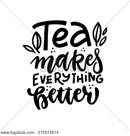 Tea Makes Everything Better Linear Calligraphy Hand Drawn Lettering Quote Vector