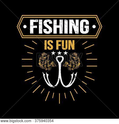 Fishing Is Fun - Fishing Vector Graphic, Typographic Quotes Or T Shirt Design.