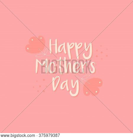 Happy Mother S Day Greeting Card Vector Illustration. Calligraphic Lettering With Flowers On A Pink