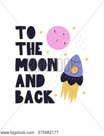 To The Moon And Back. Cartoon Poster With A Rocket And The Moon. Vector Illustration On A White Back