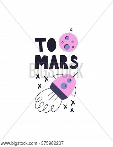 To Mars. Vector Illustration With A Rocket, Planet And Stars. Children's Fashion Space Illustration.