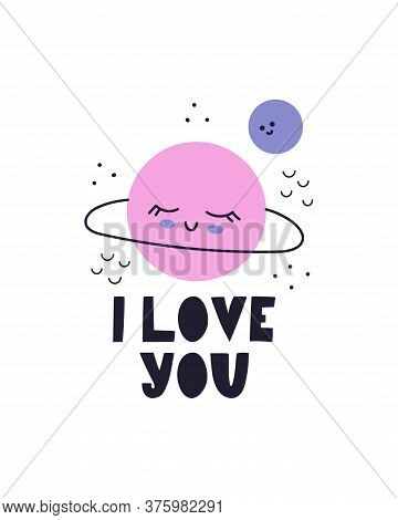 I Love You. Cute Illustration With A Planet And Satellite. Children's Space Modern Illustration. Pos